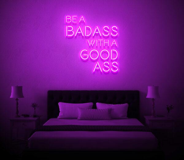 be a badass with a good ass neon sign