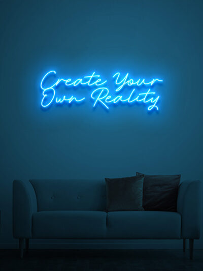 create your own reality neon sign